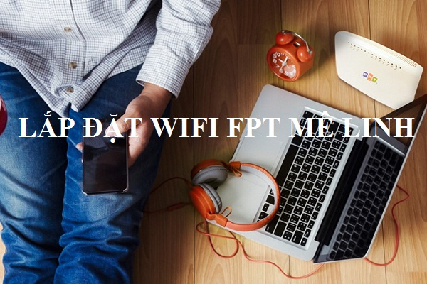 Lắp Đặt Wifi Fpt Mê Linh