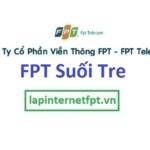 Lắp đặt internet FPT phường Suối Tre, Tp. Long Khánh Đồng Nai
