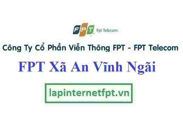 Lắp đặt mạng Fpt ở xã An Vĩnh Ngãi