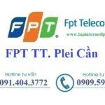 Lắp Đặt Mạng FPT Thị Trấn Plei Cần Huyện Ngọc Hồi Kon Tum
