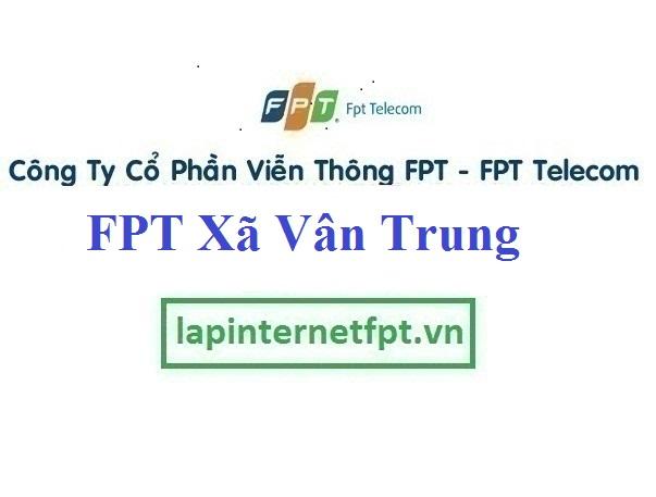 Lắp Đặt Mạng FPT Xã Vân Trung Tại Việt Yên Bắc Giang