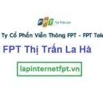 Lắp Đặt Mạng FPT Thị Trấn La Hà Ở Huyện Tư Nghĩa Quảng Ngãi