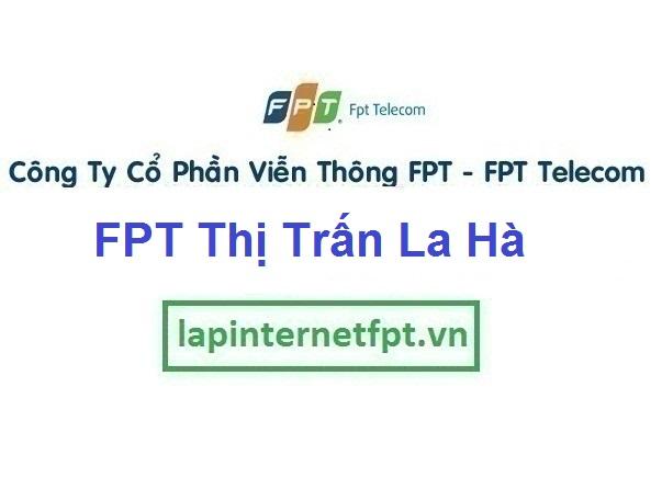 Lắp Mạng FPT Ở Thị Trấn La Hà Tại Huyện Tư Nghĩa Quảng Ngãi
