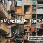 Lắp Đặt Mạng Fpt Cho Các Khu Tập Thể Cũ Ở Hà Nội