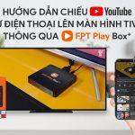 Cách Chiếu Youtube từ Điện Thoại sang màn hình TV