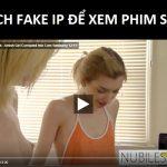 Cách Fake IP để xem phim sex khi bị chặn