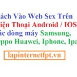 Cách vào Web Sex khi bị chặn trên điện thoại