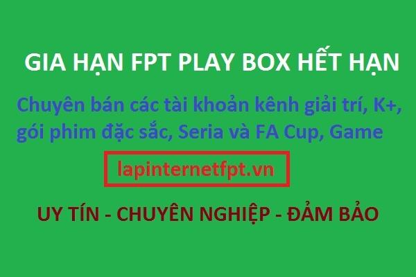 Gia hạn đầu thu Fpt Play Box hết hạn bằng cách nào