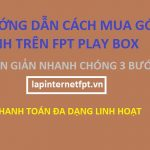 Hướng dẫn mua gói dịch vụ trên Fpt play box