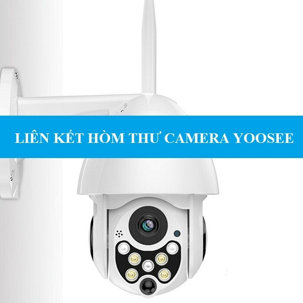 Hướng dẫn liên kết hòm thư cảnh báo camera Yoosee