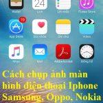 Cách chụp màn hình điện thoại Iphone, SamSung, Oppo, Nokia