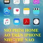 Cách mở phím Home ảo trên điện thoại Iphone, Ipad