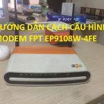 Hướng dẫn cách cấu hình modem Fpt EP9108W-4FE bài bản