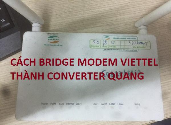 Hướng dẫn cách Bridge modem Viettel thành converter quang