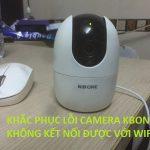 Camera KBONE không kết nối được Wifi – [ Cách khắc phục ]