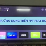 Cách xóa ứng dụng trên Fpt play box để tăng tốc nhanh hơn